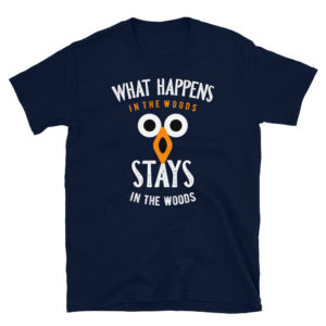 What Happens In The Woods, Stays In The Woods – Unisex Owl T-Shirt For Men & Women